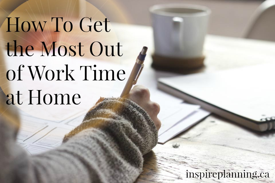 How To Get the Most Out of Work Time at Home